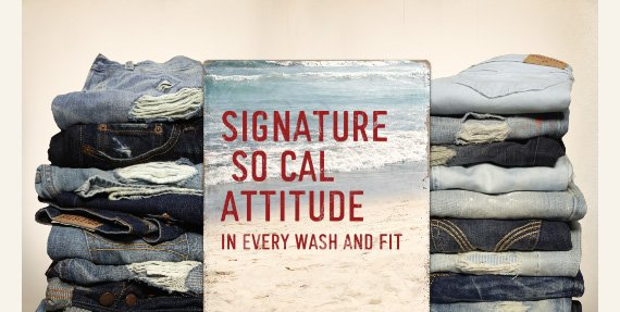SIGNATURE SO CAL ATTITUDE IN  EVERY WASH AND FIT