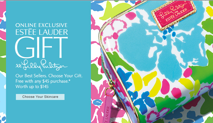 ONLINE EXCLUSIVE  ESTÉE LAUDER  xx LILLY PULITZER   Our Best Sellers. Choose Your Gift.  Free with any $45 purchase.*  Worth up to $145   CHOOSE YOUR SKINCARE »