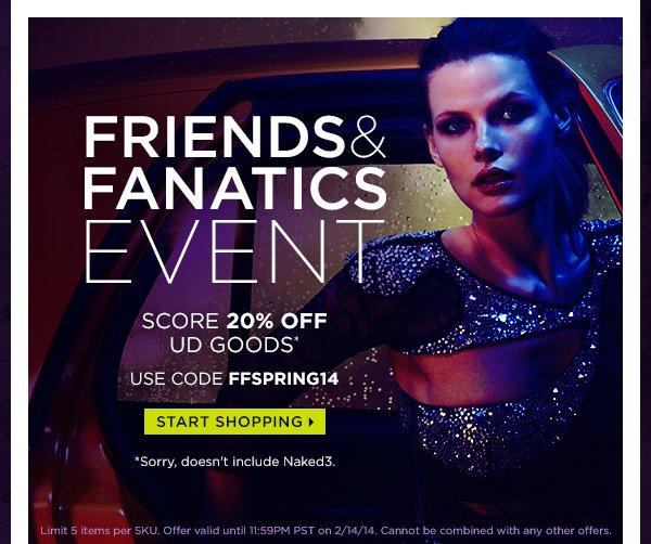 Friends & Fanatics Event. Score 20% off UD goods.* Use code FFSPRING14. Start shopping >