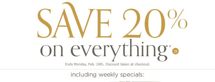 Save 20% on Everything including Weekly Specials