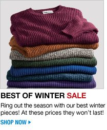 best of winter sale - ring out the season with our best winter pieces! at these prices, they won't last! - shop now