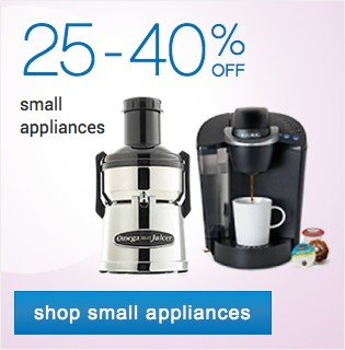 25-40% off small appliance. Shop small appliances.