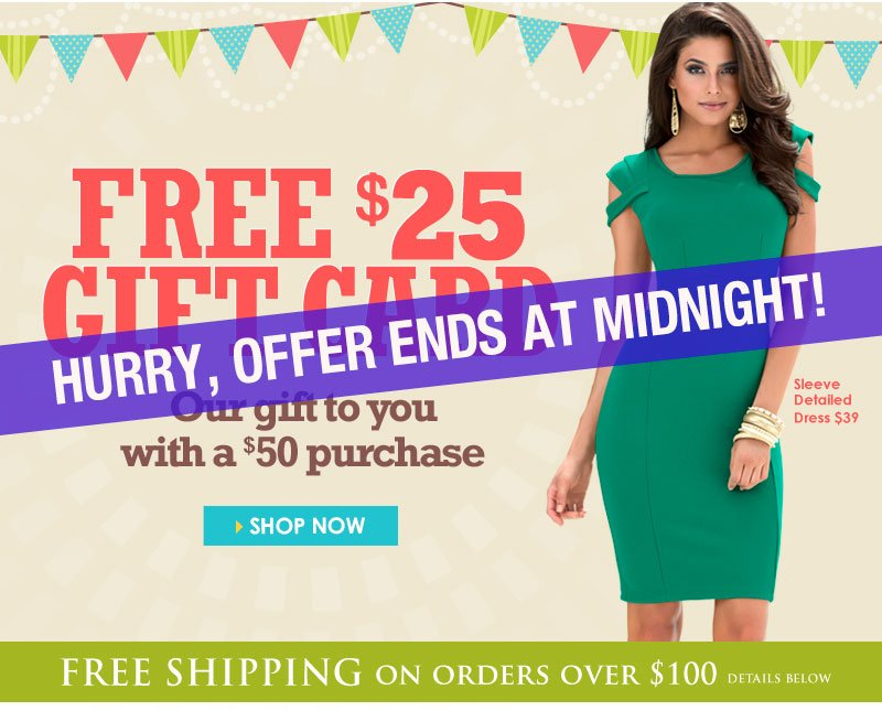 Hurry, Offer Ends Tonight! Get a FREE $25 GIFT CARD with any $50 purchase! SHOP NOW!