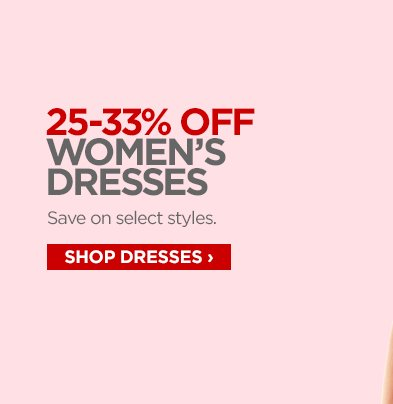 25–33% OFF WOMEN'S DRESSES Save on select styles. SHOP DRESSES ›