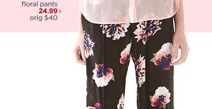floral pants 24.99 › orig $40
