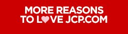 MORE REASONS TO LOVE JCP.COM