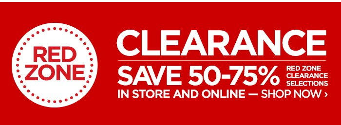RED ZONE CLEARANCE SAVE 50–75% RED ZONE CLEARANCE SELECTIONS IN STORE AND ONLINE  – SHOP NOW ›