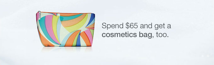 Spend $65 and get a cosmetics bag, too.