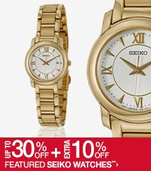 Up to 30% off + Extra 10% off Featured Seiko Watches**