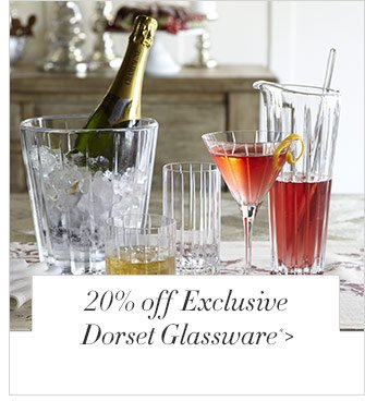 20% off Exclusive Dorset Glassware*