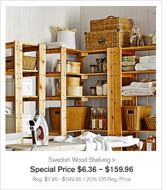 Swedish Wood Shelving - Special Price $6.36 – $159.96 - Reg. $7.95 - $199.95 / 20% Off Reg. Price