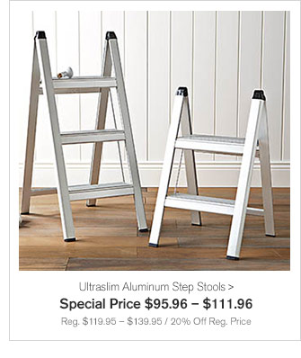 Ultraslim Aluminum Step Stools - Special Price $95.96 – $111.96 - Reg. $119.95 – $139.95 / 20% Off Reg. Price