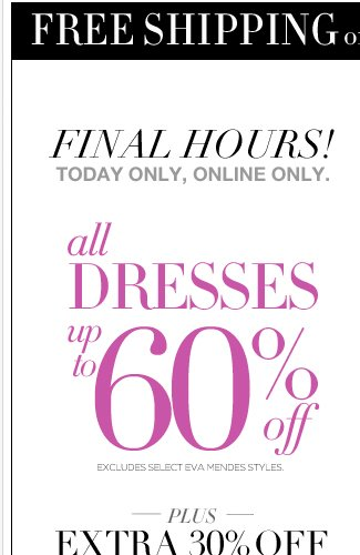 All Dresses up to 60% Off! Plus 30% Off Everything Else!