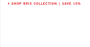 SHOP BRIX COLLECTION | SAVE 15%