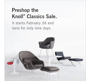Preshop the Knoll® Classics Sale. It starts February 24 and lasts for only nine days.