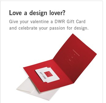 Love a design lover? Give your valentine a DWR Gift Card and celebrate your passion for design.