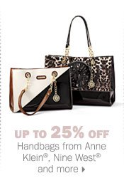 Up to 25% off handbags from Anne  Klein®, Nine West® and more.