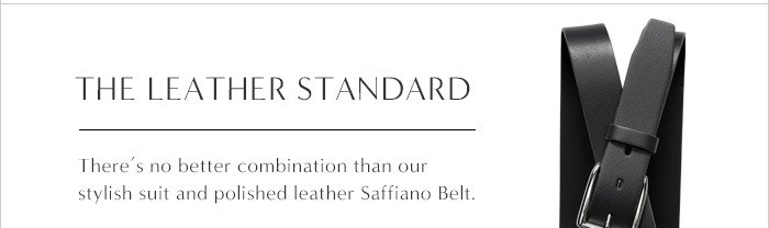 THE LEATHER STANDARD | There's no better combination than our stylish suit and polished leather Saffiano Belt.