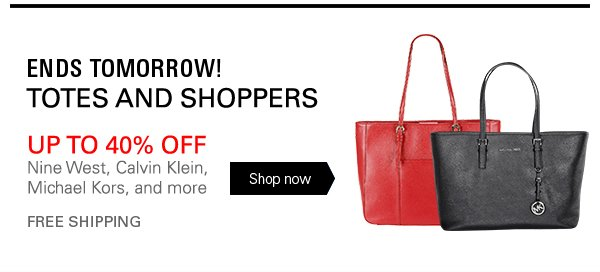 ENDS TOMORROW! TOTES AND SHOPPERS - UP TO 40% OFF