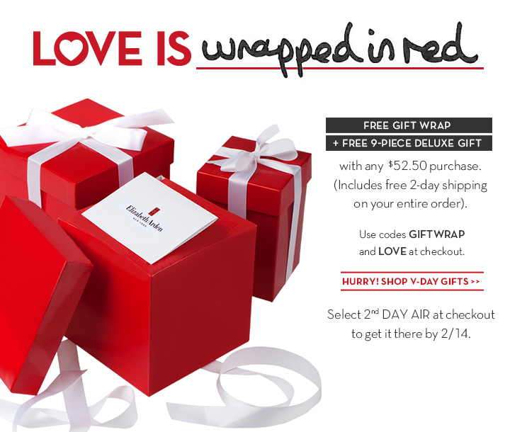 LOVE IS wrapped in red. FREE GIFT WRAP + FREE 9-PIECE DELUXE GIFT with any $52.50 purchase. (Includes free 2-day shipping on your entire order). Use codes GIFTWRAP and LOVE at checkout. HURRY! SHOP V-DAY GIFTS. Select 2nd DAY AIR at checkout to get it there by 2/14.