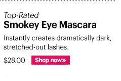 Top Rated Smokey Eye Mascara, $28 Instantly creates dramatically dark, stretched-out lashes for maximum volume and definition.  Shop Now »