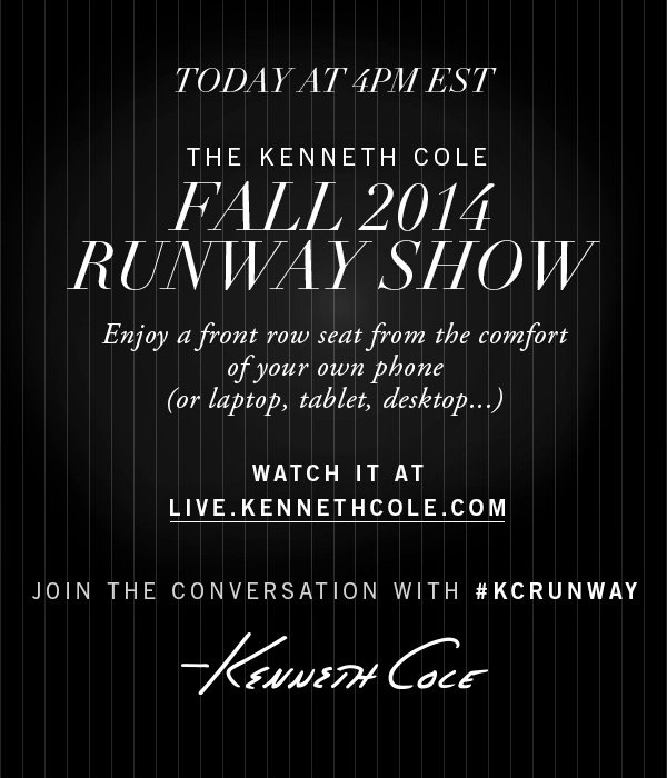 Watch the Fall 2014 Runway Show Today at 4PM EST - live.kennethcole.com