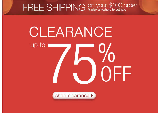 Free Shipping On Your $100 Order + CLEARANCE Up To 75% Off