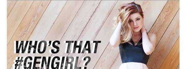 WHO'S THAT #GENGIRL?