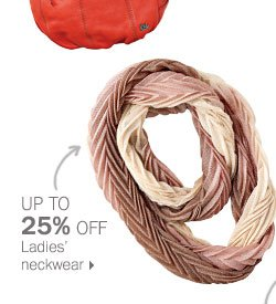 Up to 25% off ladies' neckwear.