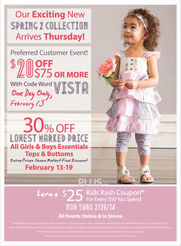 Spring 2 Arrives Thursday - $20 Off $75 Purchase Preferred Customer Event! One Day Only, February 13 + 30% Off All Essentials & Earn Kids Kash