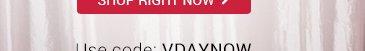 Use code VDAYNOW