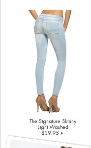 The Signature Skinny Light Washed - $39.95