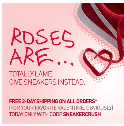 FREE 2-DAY SHIPPING ON ALL ORDERS* (for your favorite Valentine, obviously) with code SNEAKERCRUSH