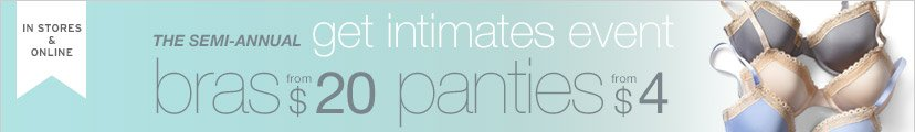 IN STORES & ONLINE | THE SEMI-ANNUAL get intimates event | bras from $20 | panties from $4