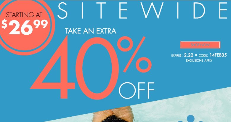 starting at $26.99 - Extra 40% OFF Sitewide - use code: 14FEB35