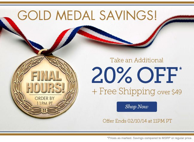 Gold Medal Savings! | 2 Days Only | Take an Additional 20% Off + Free Shipping Over $49! | Shop Now