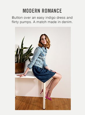 MODERN ROMANCE. Button over an easy indigo dress and flirty pumps. A match made in denim. SEE MORE LOOKS