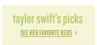 taylor swift's picks | SEE HER FAVORITE KEDS >