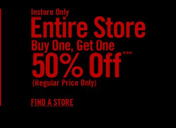 INSTORE ONLY - ENTIRE STORE - BUY ONE, GET ONE 50% OFF***
