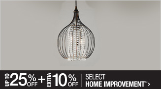 Up to 25% off + Extra 10% off Select Home Improvement**