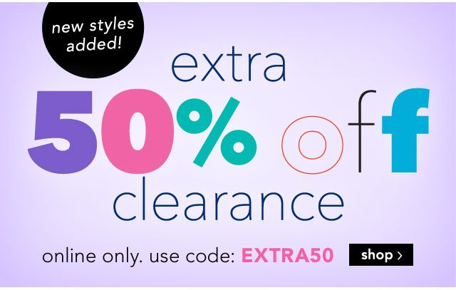 extra 50% off clearance online only. use code EXTRA50