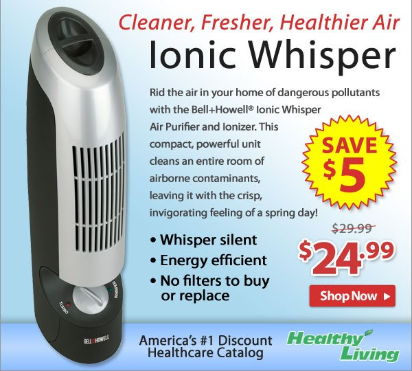 Save $5.00 - Ionic Whisper - Shop Now >>