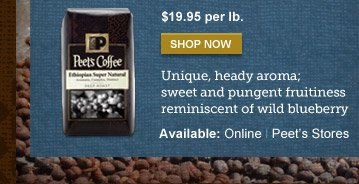 $19.95 per lb. -- SHOP NOW -- Unique,  heady aroma; sweet and pungent fruitiness reminiscent of wild blueberry  -- Available: Online | Peet's Stores