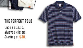 The perfect polo Once a classic, always a classic. Starting at $30.