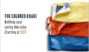 The Colored Khaki Nothing says spring like color. Starting at $37.