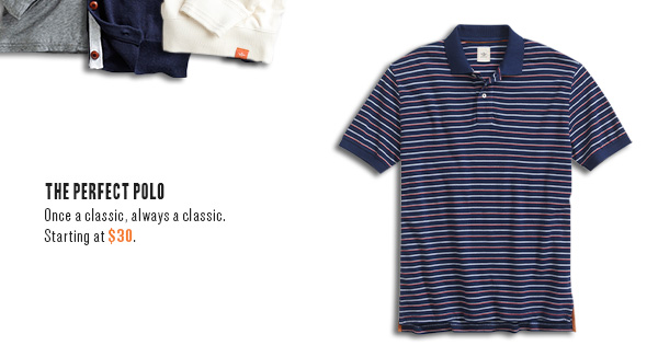 The Perfect Polo: Once a classic, always a classic. Starting at $30.