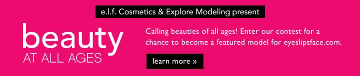 e.l.f. Cosmetcs & Explore Modeling Present: Beauty At All Ages Learn More!