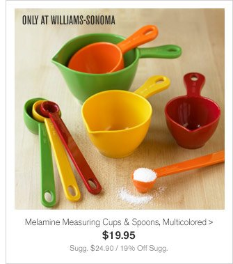 ONLY AT WILLIAMS-SONOMA - Melamine Measuring Cups & Spoons, Multicolored, $19.95 - Sugg. $24.90 / 19% Off Sugg.
