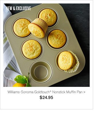 NEW & EXCLUSIVE - Williams-Sonoma Goldtouch® Nonstick Muffin Pan, $24.95
