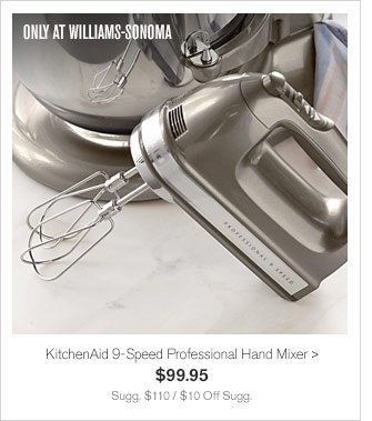 ONLY AT WILLIAMS-SONOMA - KitchenAid 9-Speed Professional Hand Mixer, $99.95 - Sugg. $110 / $10 Off Sugg.